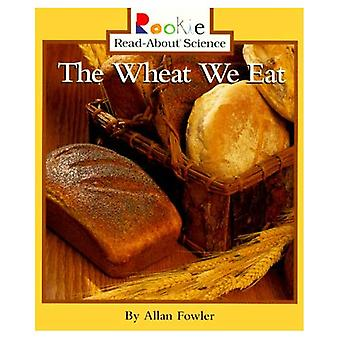 Wheat We Eat (Rookie Read-About Science)