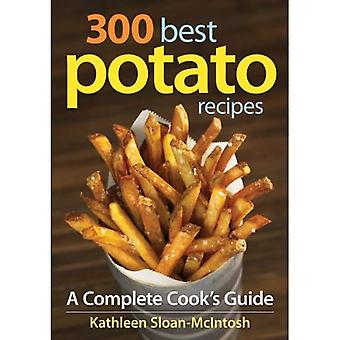 300 bästa potatis recept: en komplett Cook's Guide