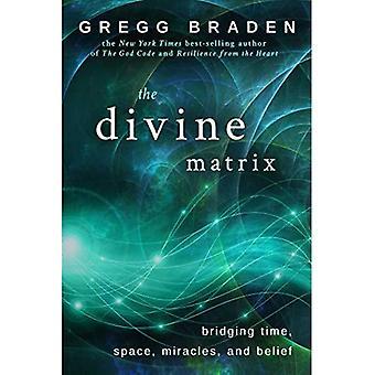 Den gudomliga matrisen: Överbrygga tid, utrymme, mirakel och övertygelse: överbrygga tid, utrymme, mirakel och tro