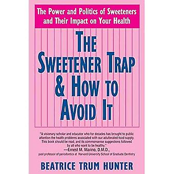 Sweetener Trap  & How To Avoid It: The Power and Politics of Sweeteners and Their Impact on Your Health