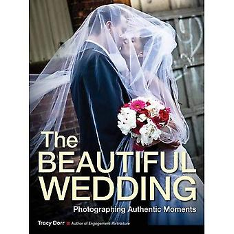 Beautiful Wedding, The : Photography Techniques for Capturing Natural and Authentic Moments at Any Wedding