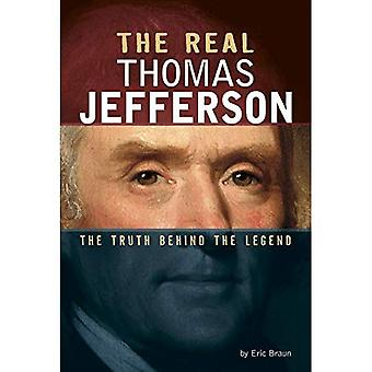 The Real Thomas Jefferson: The Truth Behind the Legend (Real Revolutionaries)