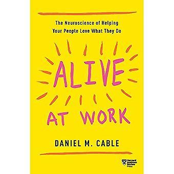 Leven op het werk: de Neuroscience van helpen uw mensen houden van wat ze doen