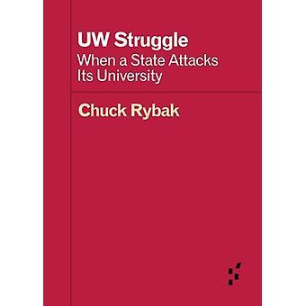 Uw Struggle - When a State Attacks Its University by Chuck Rybak - 978