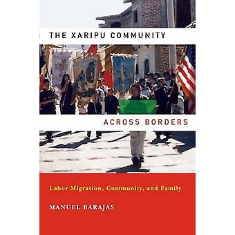 Xaripu Community across Borders The Labor Migration Community and Family by Barajas & Manuel