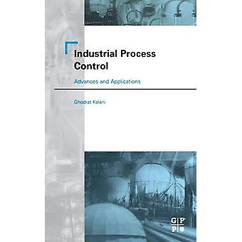 Industrial Process Control Advances and Applications by Kalani & Ghodrat