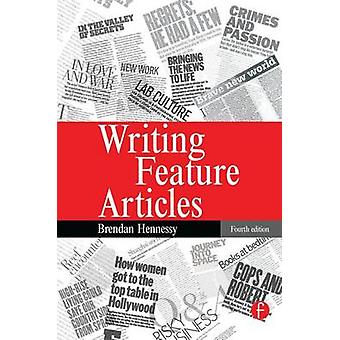 Writing Feature Articles by Hennessy & Brendan