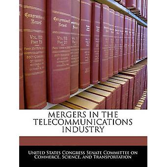 Mergers In The Telecommunications Industry by United States Congress Senate Committee