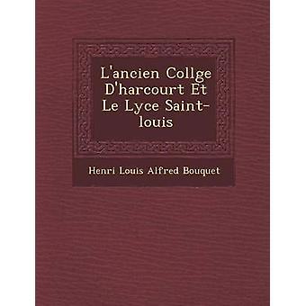 LAncien Coll GE DHarcourt Et Le Lyc E SaintLouis by Henri Louis Alfred Bouquet