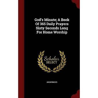 Gods Minute A Book Of 365 Daily Prayers Sixty Seconds Long For Home Worship by Anonymous