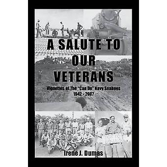 A Salute To Our Veterans Vignettes Of The Can Do Navy Seabees 1942  2007 by Dumas & Irene J.