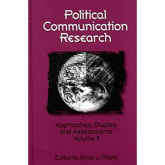 Political Communication Research Approaches Studies and Assessments Volume 2 by Paletz & David L.