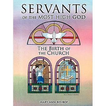 Servants of the Most High God The Birth of the Church by Bishop & Mary Ann