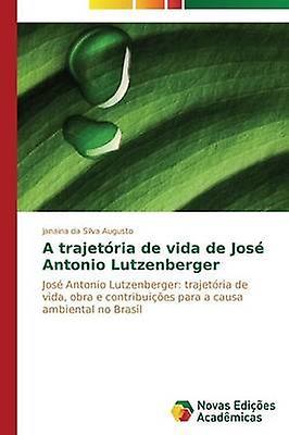A trajetria de vida de Jos Antonio Lutzenberger by da Silva Augusto Janaina
