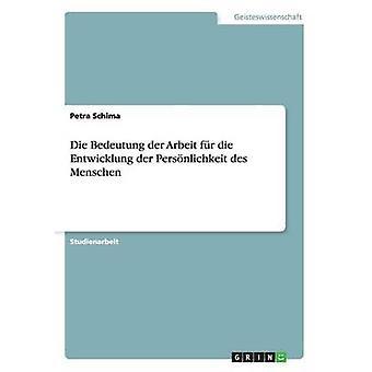 Die Bedeutung Der Arbeit Fur Die Entwicklung Der Personlichkeit Des Menschen by Schima & Petra