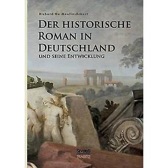 Der historische Roman in Deutschland und seine Entwicklung by Du Moulin Eckart & Richard
