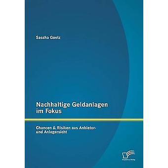 Nachhaltige Geldanlagen im Fokus Chancen  Risiken aus Anbieter und Anlegersicht by Goetz & Sascha
