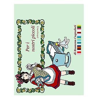 Per I Nostri Piccoli - Parte Prima/3 by Rossana Cagnolati - 978132600