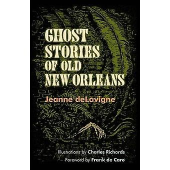 Ghost Stories of Old New Orleans by Jeanne Delavigne - Charles Richar