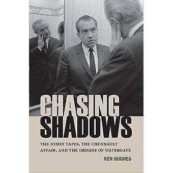 Chasing Shadows - The Nixon Tapes - the Chennault Affair - and the Ori