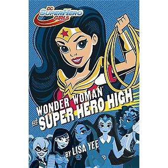 Wonder Woman at Super Hero High - DC Super Hero Girls by Lisa Yee - Ra