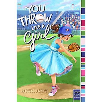 You Throw Like a Girl by Rachele Alpine - 9781481459846 Book