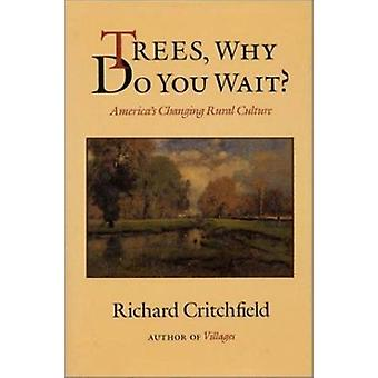 Trees Why Do You Wait? by Richard Critchfield - 9781559630283 Book