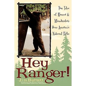 Hey Ranger! - True Tales of Humor and Misadventure from Americas Natio