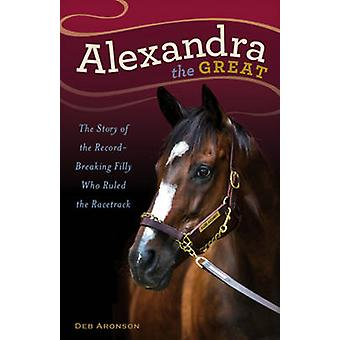 Alexandra the Great - The Story of the Record-Breaking Filly Who Ruled