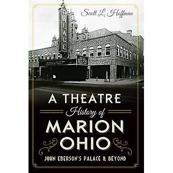 A Theatre History of Marion - Ohio - John Eberson's Palace & Beyond by