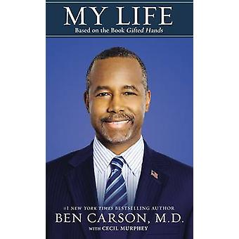 My Life - Based on the Book Gifted Hands by Ben Carson - Cecil Murphey