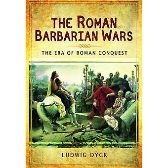 Roman barbarzyńca Wars - erę podboju rzymskiego Dycka Ludwig-
