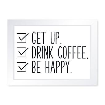 Get Up Drink Coffee Be Happy, Quality Framed Print - Kitchen Dining Home Art
