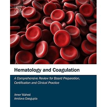 Hematology and Coagulation: A Comprehensive Review for Board Preparation Certification and Clinical Practice (Hardcover) by Wahed Amer Dasgupta Amitava