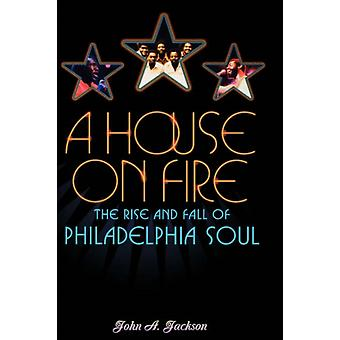 A House on Fire: The Rise and Fall of Philadelphia Soul (Hardcover) by Jackson John A.