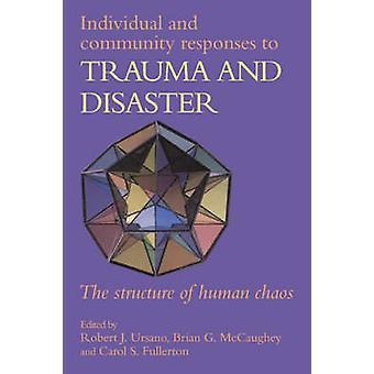 Individual and Community Responses to Trauma and Disaster by Robert J. Ursano & Brian G. McCaughey & Carol S. Fullerton & Beverley Raphael