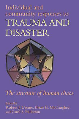 Individual and Community Responses to Trauma and Disaster The Structure of Huhomme Chaos by Ursano & Robert J.