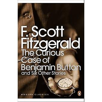 The Curious Case of Benjamin Button - and Six Other Stories by F. Scot