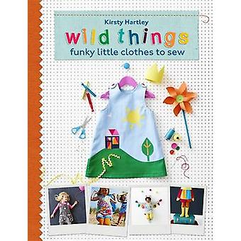 Wild Things - Funky Little Clothes to Sew by Kirsty Hartley - 97802978