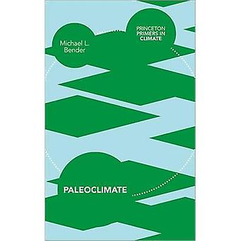 Paleoclimate by Michael L. Bender - 9780691145556 Book