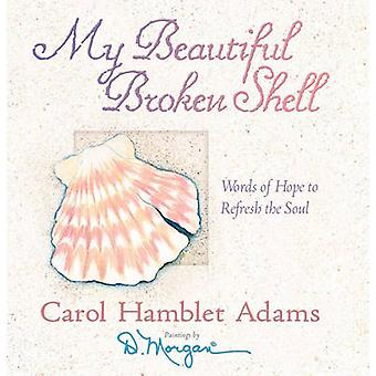 My Beautiful Broken Shell - Words of Hope to Refresh the Soul by Carol