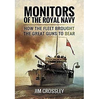 Monitors of the Royal Navy - How the Fleet Brought the Great Guns to B