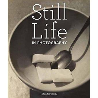 Still Life in Photography by Paul Martineau - 9781606060339 Book