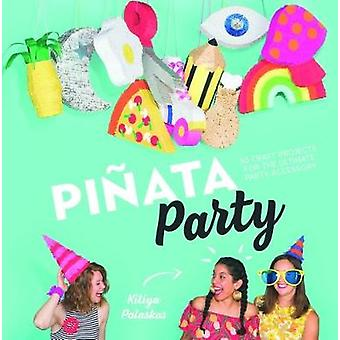 Pinata Party - 30 Craft Projects for the Ultimate Party Accessory by K