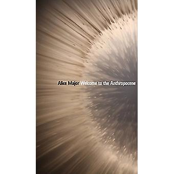 Welcome to the Anthropocene by Alice Major - 9781772123685 Book