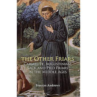 The Other Friars - The Carmelite - Augustinian - Sack and Pied Friars