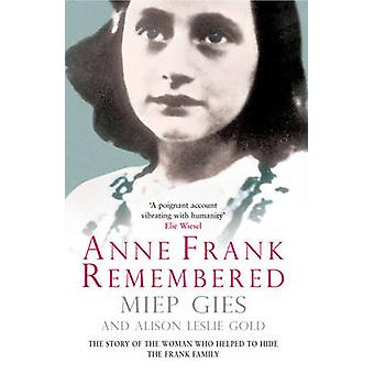 Anne Frank Remembered - The Story of the Woman Who Helped to Hide the