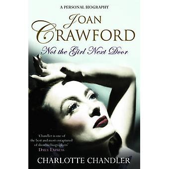 Not the Girl Next Door - Joan Crawford - A Personal Biography by Charlo