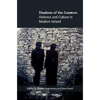 Shadows of the Gunmen - Violence and Culture in Modern Ireland by Farq