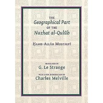 The Geographical Part of the Nuzhat al-qulub by Hamd-Allah Mustaufi -